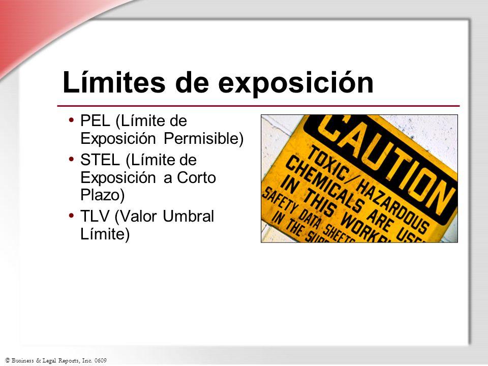 © Business & Legal Reports, Inc. 0609 Límites de exposición PEL (Límite de Exposición Permisible) STEL (Límite de Exposición a Corto Plazo) TLV (Valor