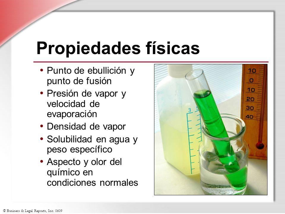 © Business & Legal Reports, Inc. 0609 Propiedades físicas Punto de ebullición y punto de fusión Presión de vapor y velocidad de evaporación Densidad d
