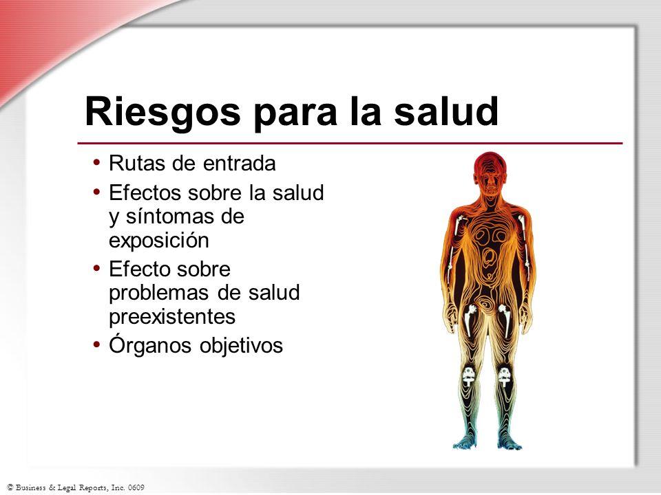 © Business & Legal Reports, Inc. 0609 Riesgos para la salud Rutas de entrada Efectos sobre la salud y síntomas de exposición Efecto sobre problemas de