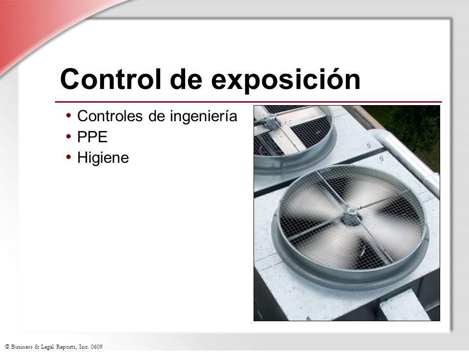 © Business & Legal Reports, Inc. 0609 Control de exposición Controles de ingeniería PPE Higiene