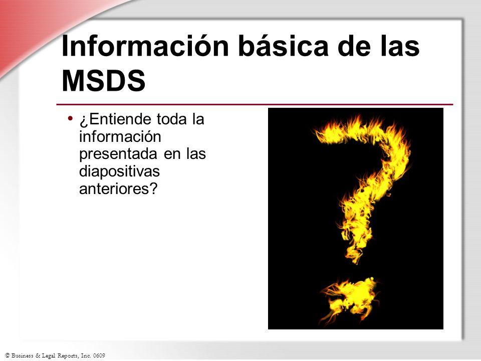 © Business & Legal Reports, Inc. 0609 Información básica de las MSDS ¿Entiende toda la información presentada en las diapositivas anteriores?