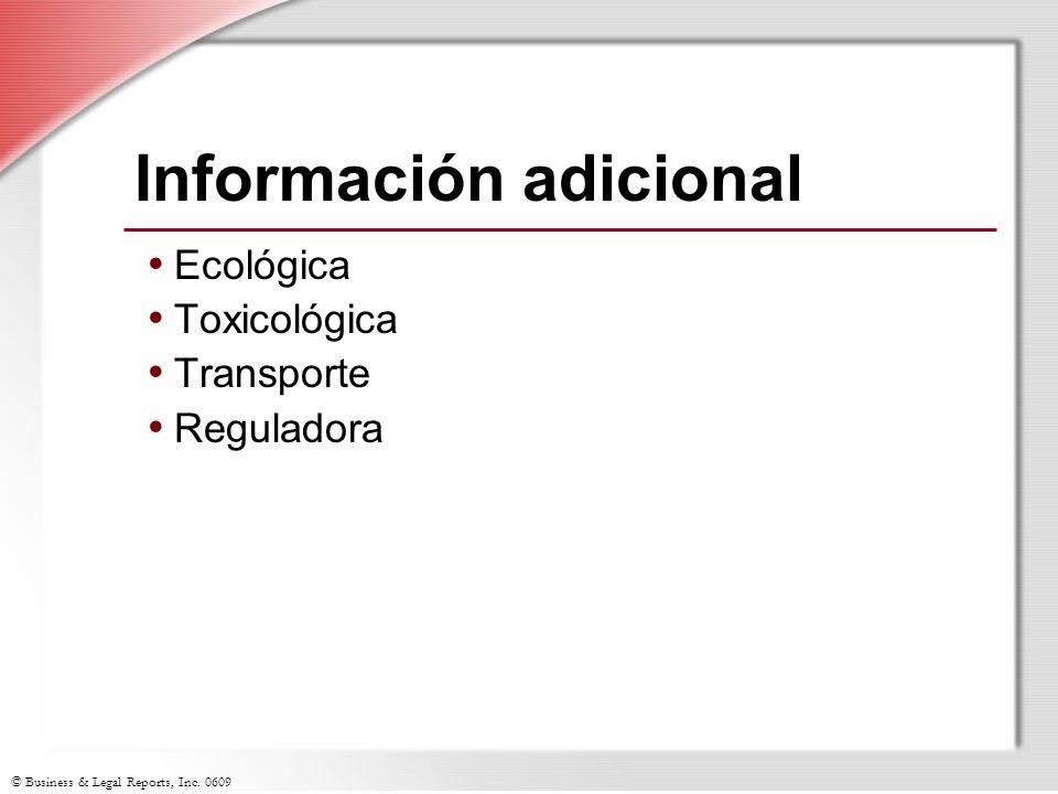 © Business & Legal Reports, Inc. 0609 Información adicional Ecológica Toxicológica Transporte Reguladora