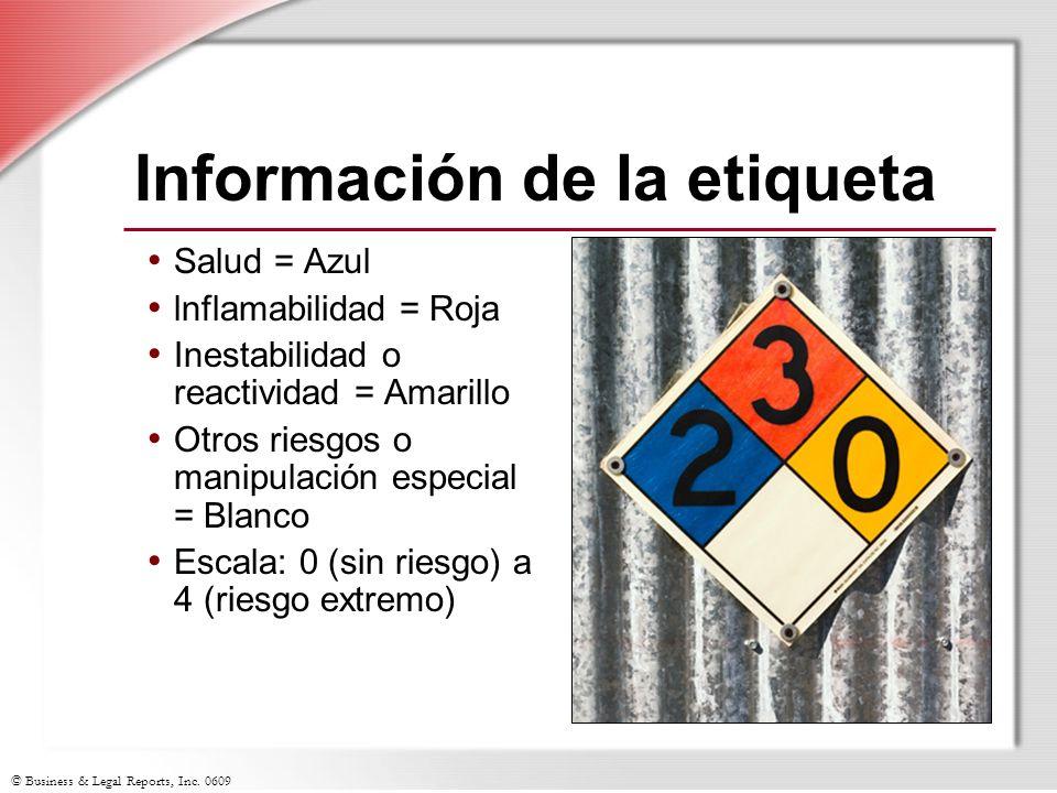 © Business & Legal Reports, Inc. 0609 Información de la etiqueta Salud = Azul lnflamabilidad = Roja Inestabilidad o reactividad = Amarillo Otros riesg