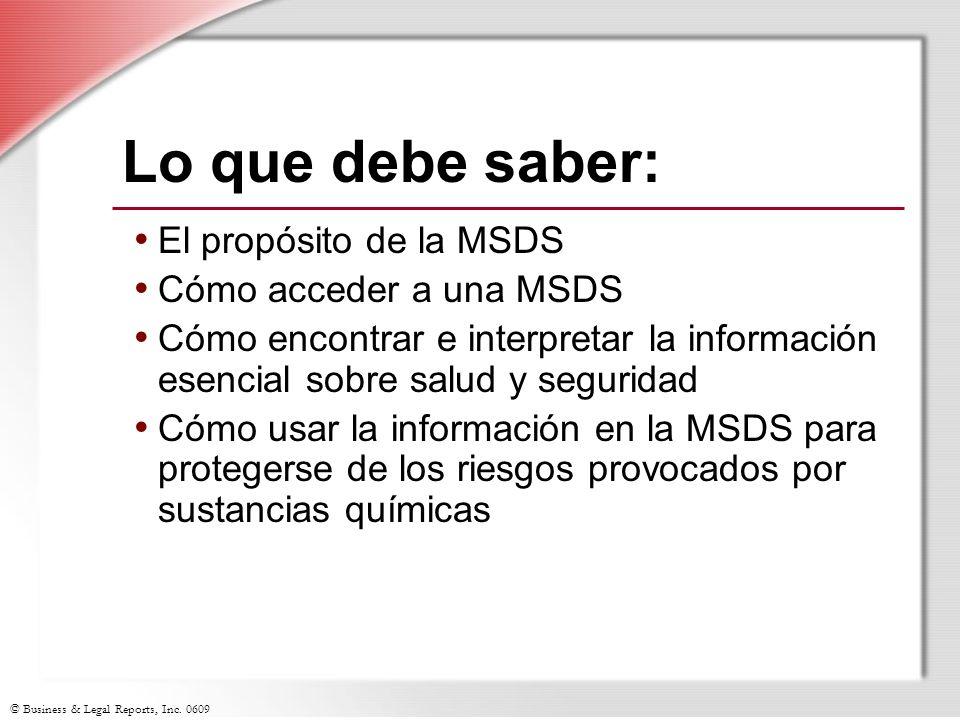 © Business & Legal Reports, Inc. 0609 Lo que debe saber: El propósito de la MSDS Cómo acceder a una MSDS Cómo encontrar e interpretar la información e