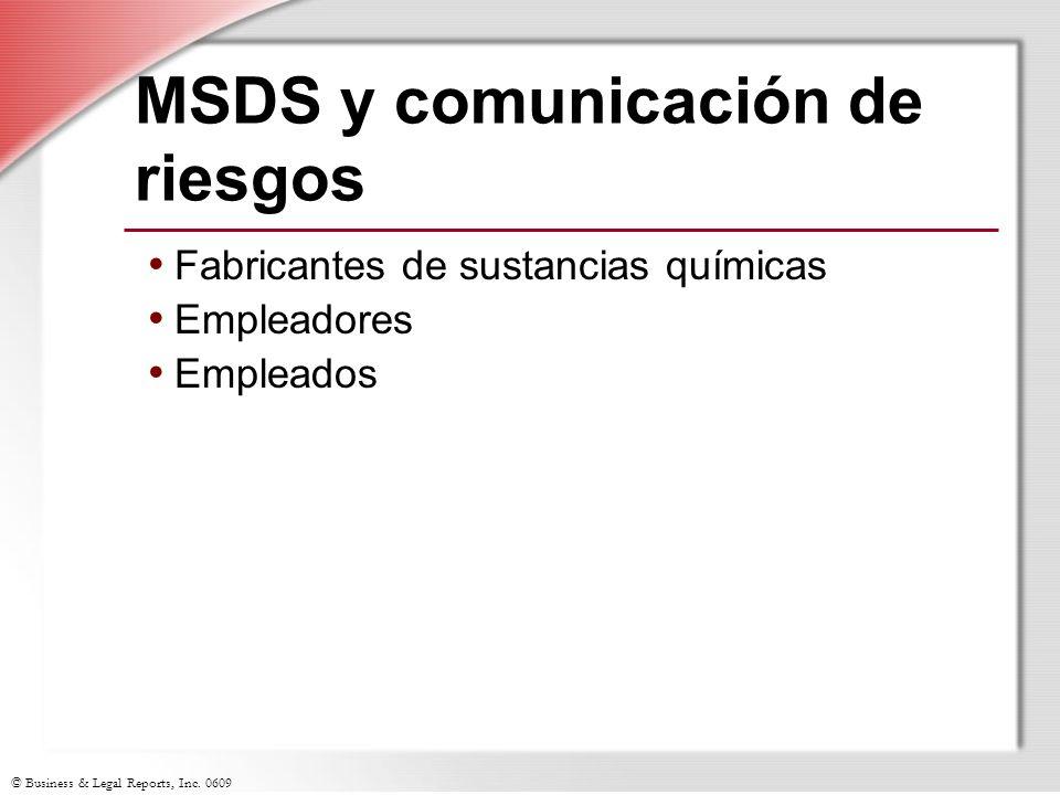 © Business & Legal Reports, Inc. 0609 MSDS y comunicación de riesgos Fabricantes de sustancias químicas Empleadores Empleados