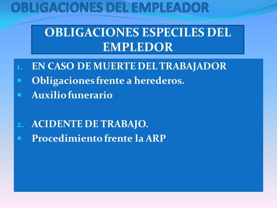 OBLIGACIONES ESPECILES DEL EMPLEDOR 1. EN CASO DE MUERTE DEL TRABAJADOR Obligaciones frente a herederos. Auxilio funerario 2. ACIDENTE DE TRABAJO. Pro