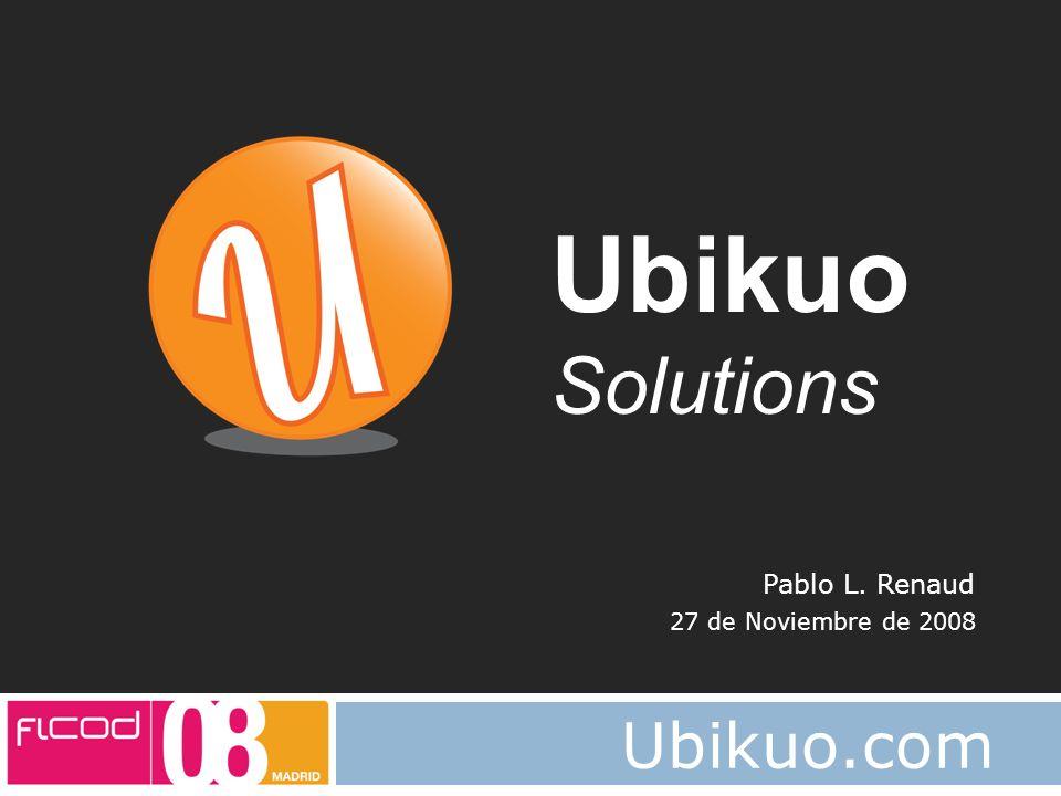 FICOD 2008 Ubikuo.com Ubikuo Solutions Pablo L. Renaud 27 de Noviembre de 2008