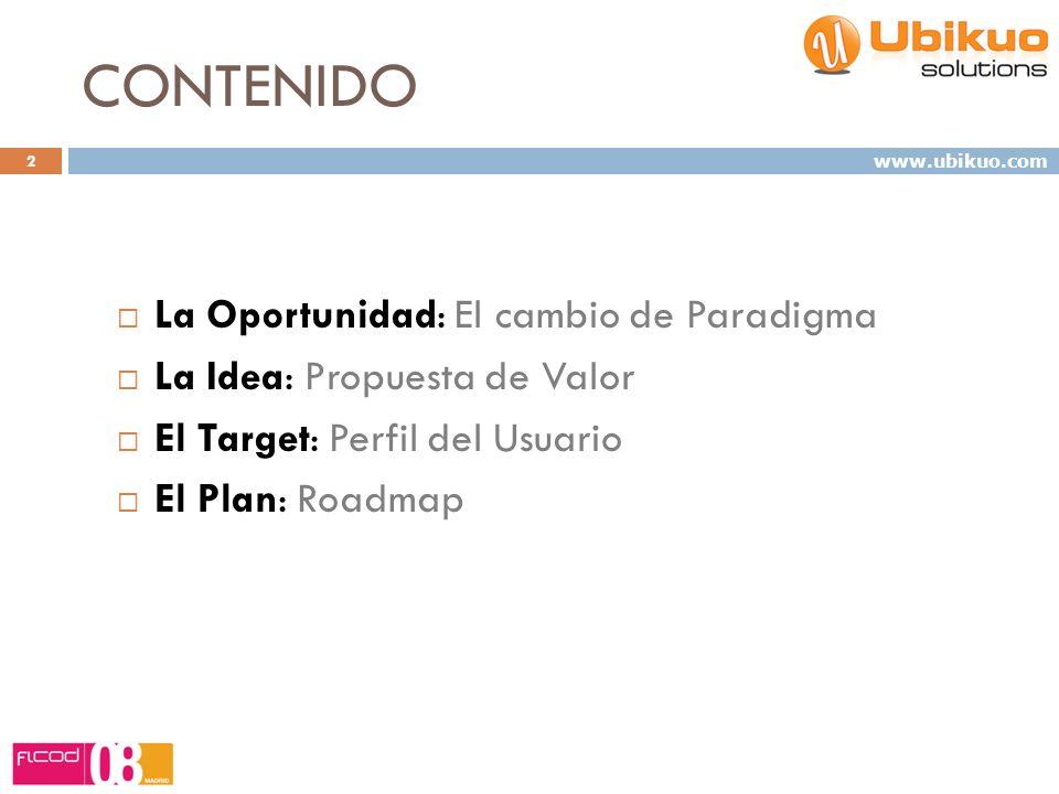 CONTENIDO La Oportunidad: El cambio de Paradigma La Idea: Propuesta de Valor El Target: Perfil del Usuario El Plan: Roadmap 2 www.ubikuo.com