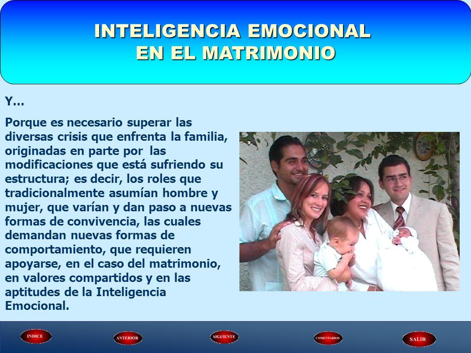 INTELIGENCIA EMOCIONAL EN EL MATRIMONIO Y… Porque es necesario superar las diversas crisis que enfrenta la familia, originadas en parte por las modifi