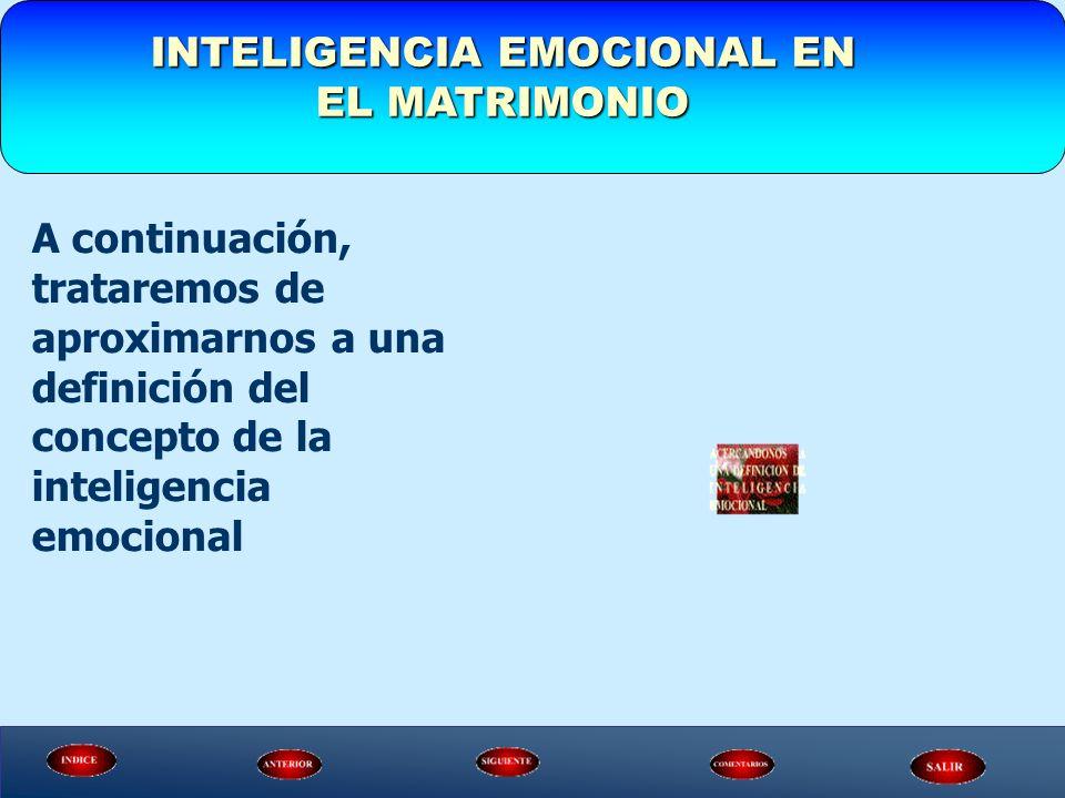 INTELIGENCIA EMOCIONAL EN EL MATRIMONIO A continuación, trataremos de aproximarnos a una definición del concepto de la inteligencia emocional