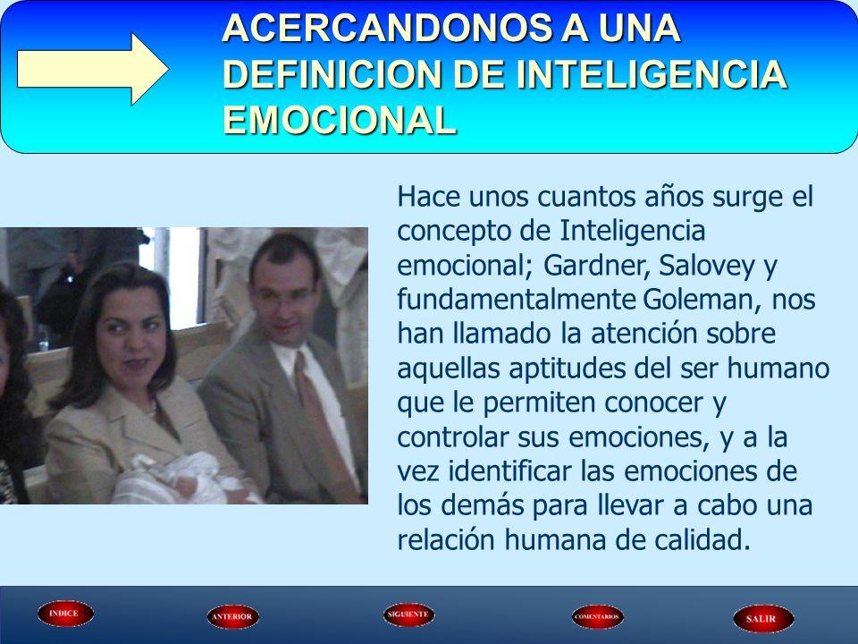 Hace unos cuantos años surge el concepto de Inteligencia emocional; Gardner, Salovey y fundamentalmente Goleman, nos han llamado la atención sobre aqu