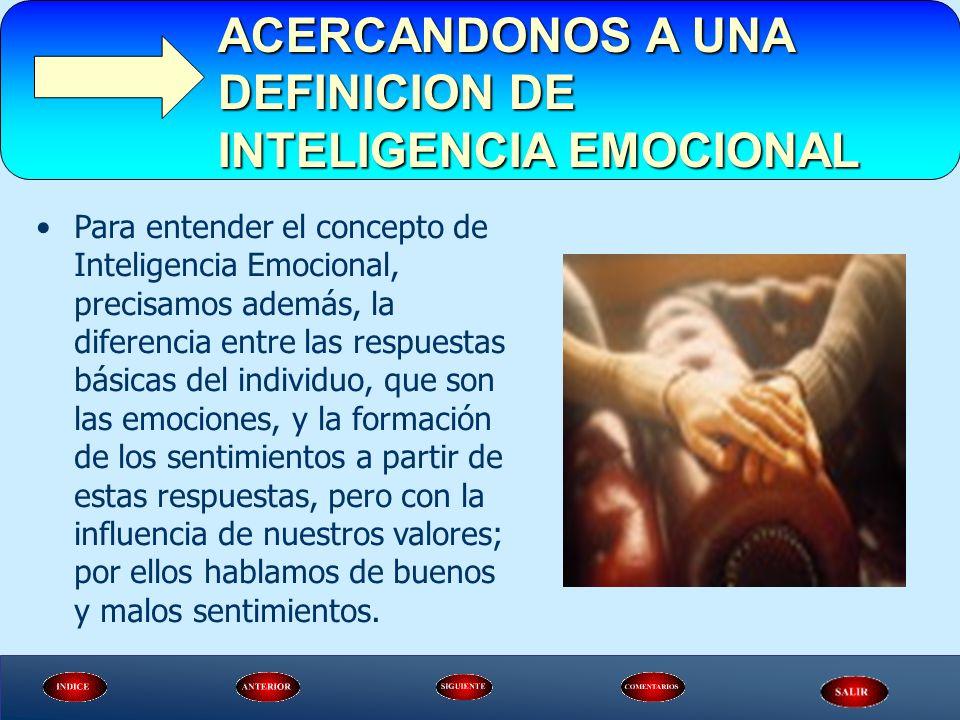 Para entender el concepto de Inteligencia Emocional, precisamos además, la diferencia entre las respuestas básicas del individuo, que son las emocione