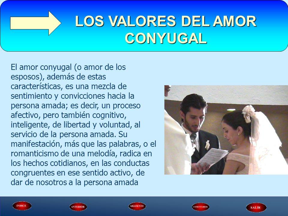 El amor conyugal (o amor de los esposos), además de estas características, es una mezcla de sentimiento y convicciones hacia la persona amada; es deci