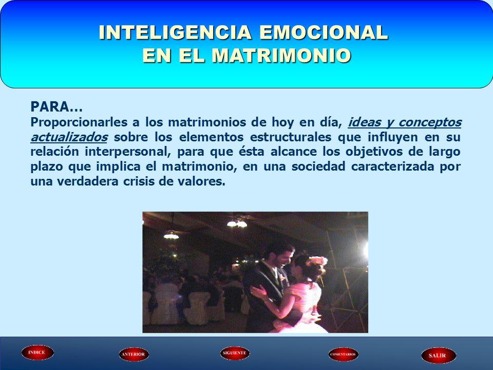 INTELIGENCIA EMOCIONAL EN EL MATRIMONIO PARA… Proporcionarles a los matrimonios de hoy en día, ideas y conceptos actualizados sobre los elementos estr
