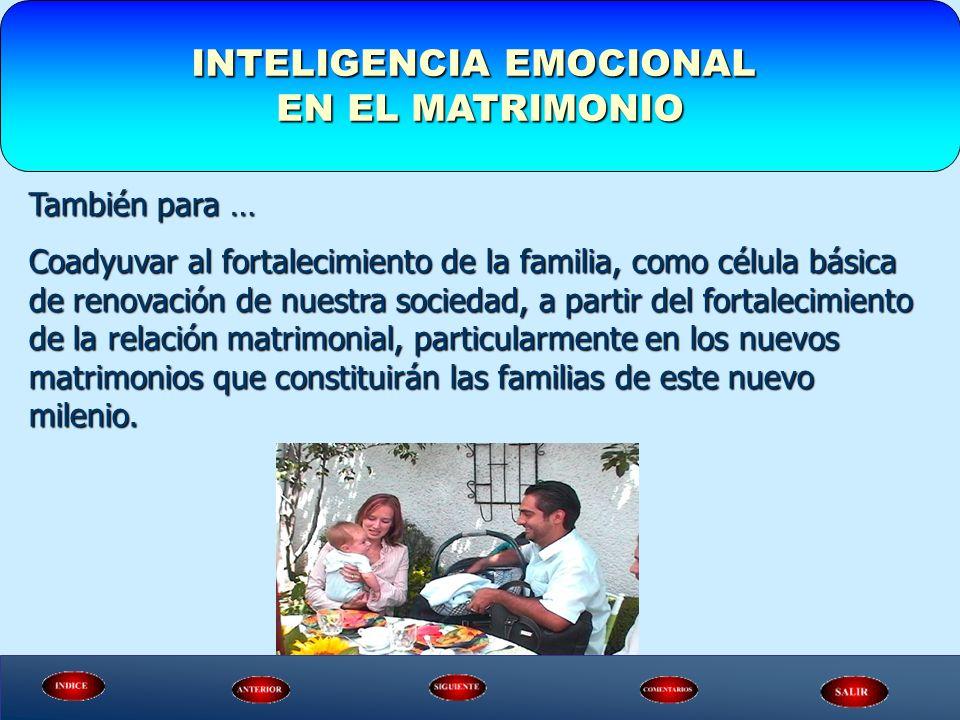 INTELIGENCIA EMOCIONAL EN EL MATRIMONIO También para … Coadyuvar al fortalecimiento de la familia, como célula básica de renovación de nuestra socieda