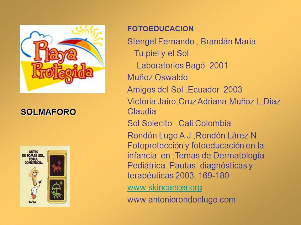 FOTOEDUCACION Stengel Fernando, Brandán Maria Tu piel y el Sol Laboratorios Bagó 2001 Muñoz Oswaldo Amigos del Sol.Ecuador 2003 Victoria Jairo,Cruz Ad