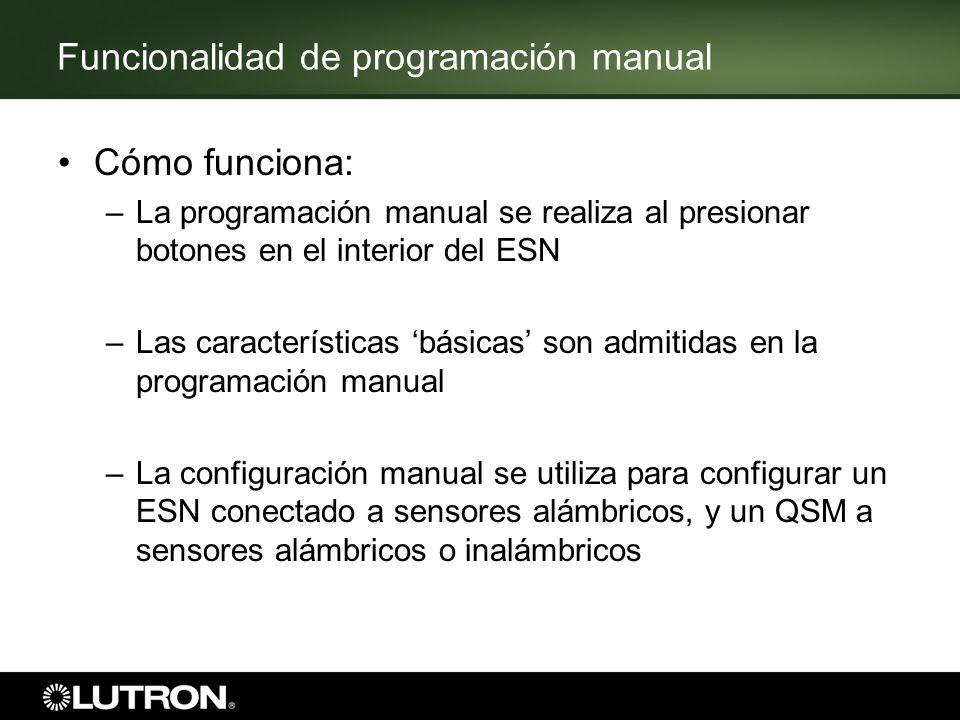 Funcionalidad de programación manual Cómo funciona: –La programación manual se realiza al presionar botones en el interior del ESN –Las característica