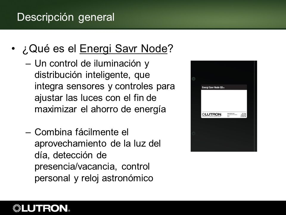 Descripción general ¿Qué es el Energi Savr Node? –Un control de iluminación y distribución inteligente, que integra sensores y controles para ajustar