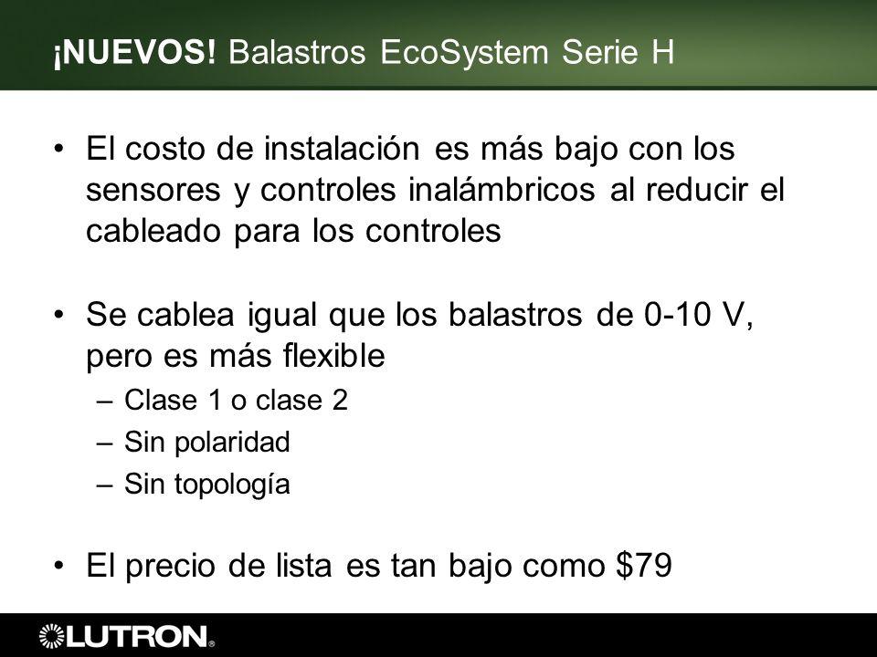 ¡NUEVOS! Balastros EcoSystem Serie H El costo de instalación es más bajo con los sensores y controles inalámbricos al reducir el cableado para los con