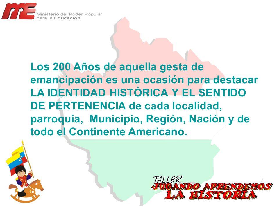 Los 200 Años de aquella gesta de emancipación es una ocasión para destacar LA IDENTIDAD HISTÓRICA Y EL SENTIDO DE PERTENENCIA de cada localidad, parro
