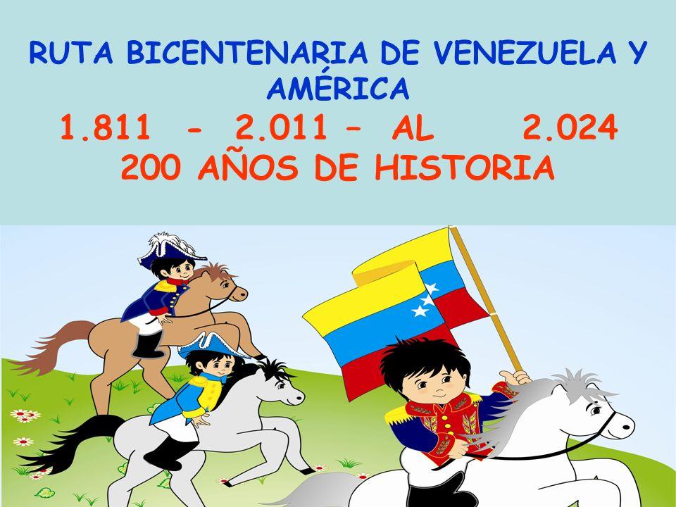 RUTA BICENTENARIA DE VENEZUELA Y AMÉRICA 1.811 - 2.011 – AL 2.024 200 AÑOS DE HISTORIA RUTA BICENTENARIA DE VENEZUELA Y AMÉRICA 1.811 - 2.011 – AL 2.0