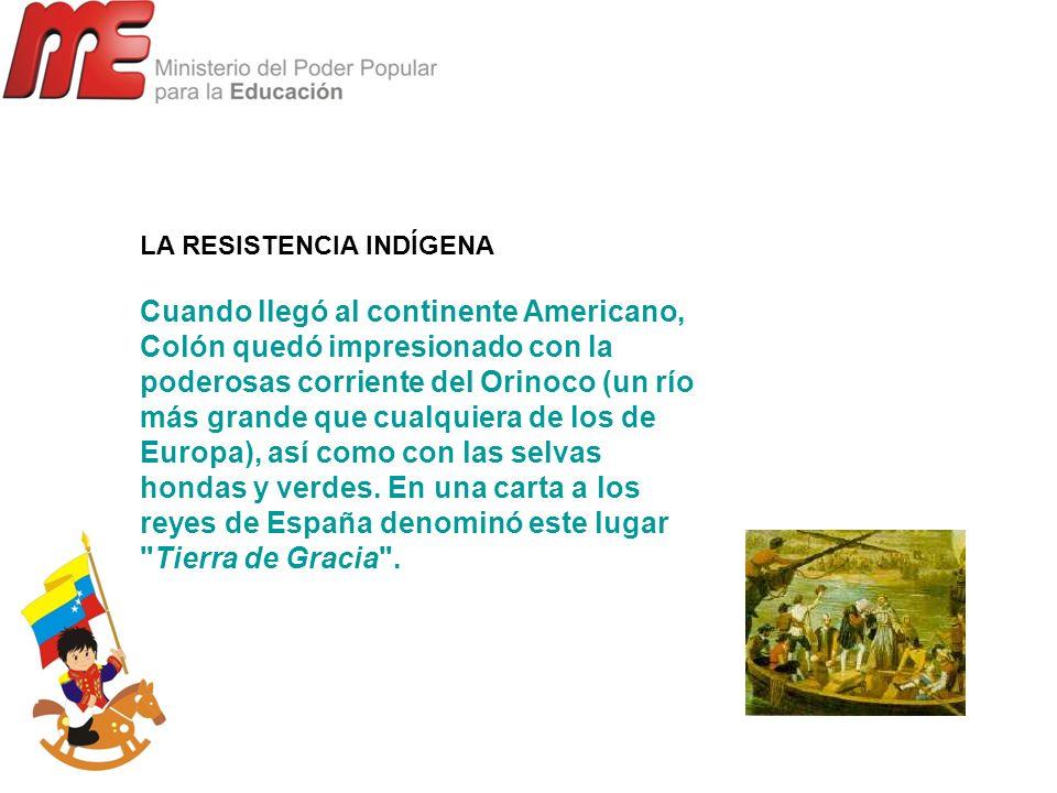 LA RESISTENCIA INDÍGENA Cuando llegó al continente Americano, Colón quedó impresionado con la poderosas corriente del Orinoco (un río más grande que c