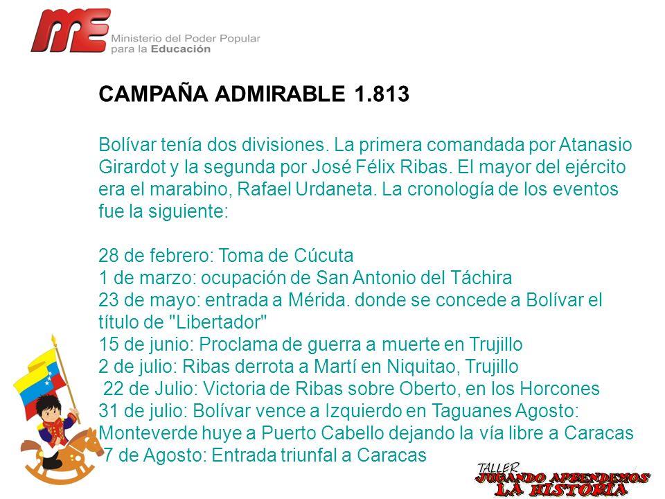 CAMPAÑA ADMIRABLE 1.813 Bolívar tenía dos divisiones. La primera comandada por Atanasio Girardot y la segunda por José Félix Ribas. El mayor del ejérc