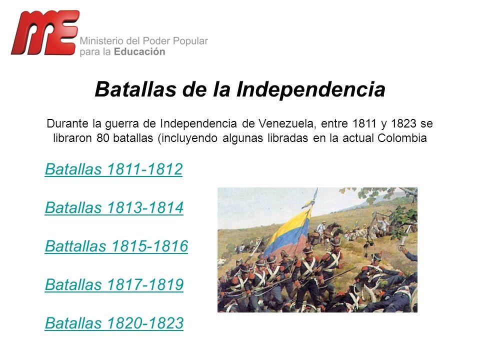 Batallas de la Independencia Durante la guerra de Independencia de Venezuela, entre 1811 y 1823 se libraron 80 batallas (incluyendo algunas libradas e