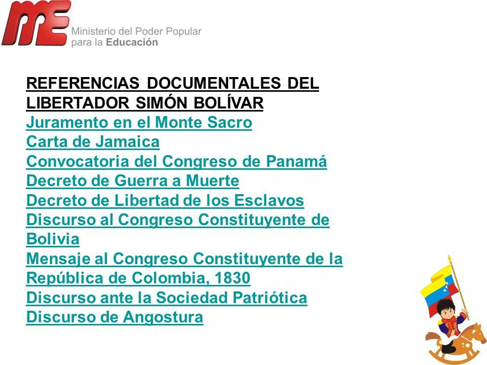 REFERENCIAS DOCUMENTALES DEL LIBERTADOR SIMÓN BOLÍVAR Juramento en el Monte Sacro Carta de Jamaica Convocatoria del Congreso de Panamá Decreto de Guer
