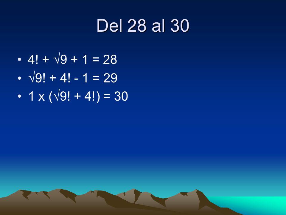 Del 28 al 30 4! + 9 + 1 = 28 9! + 4! - 1 = 29 1 x ( 9! + 4!) = 30