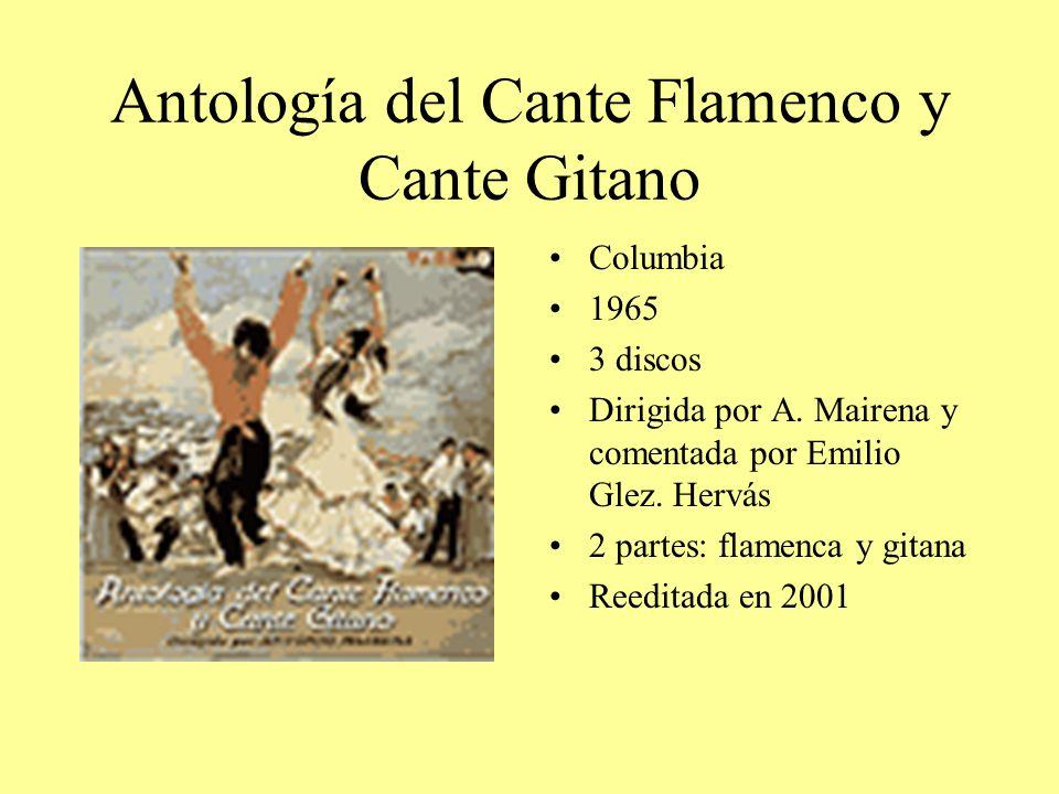 Antología del Cante Flamenco y Cante Gitano Columbia 1965 3 discos Dirigida por A. Mairena y comentada por Emilio Glez. Hervás 2 partes: flamenca y gi