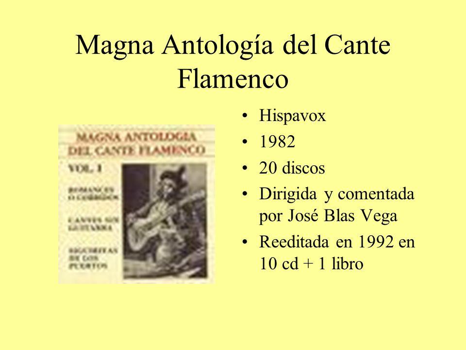 Magna Antología del Cante Flamenco Hispavox 1982 20 discos Dirigida y comentada por José Blas Vega Reeditada en 1992 en 10 cd + 1 libro