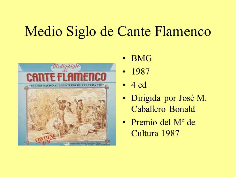 Medio Siglo de Cante Flamenco BMG 1987 4 cd Dirigida por José M. Caballero Bonald Premio del Mº de Cultura 1987