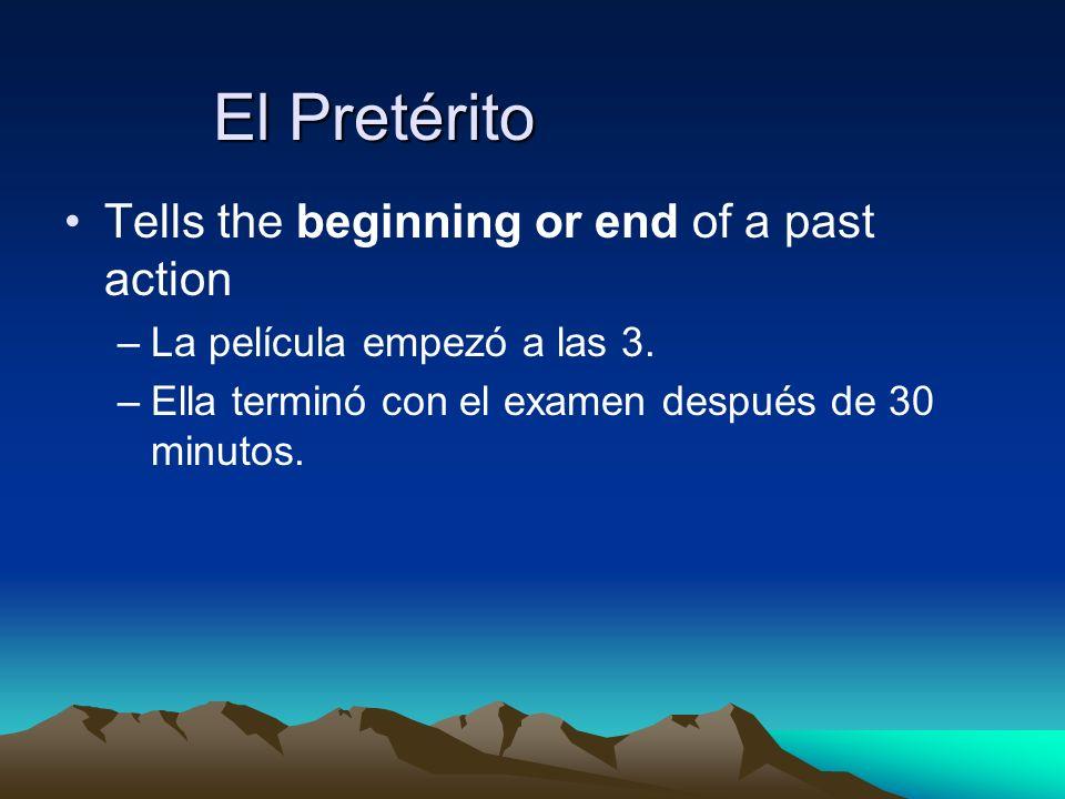 Tells the beginning or end of a past action –La película empezó a las 3. –Ella terminó con el examen después de 30 minutos.