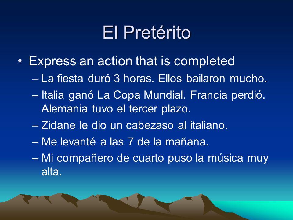 El Pretérito Express a series of completed actions –Me levanté a las siete, me desayuné, y conduje a la universidad.