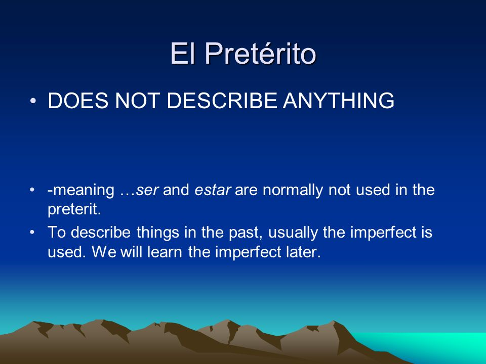 Cue Words with the Preterite These words are almost always used with the preterite.