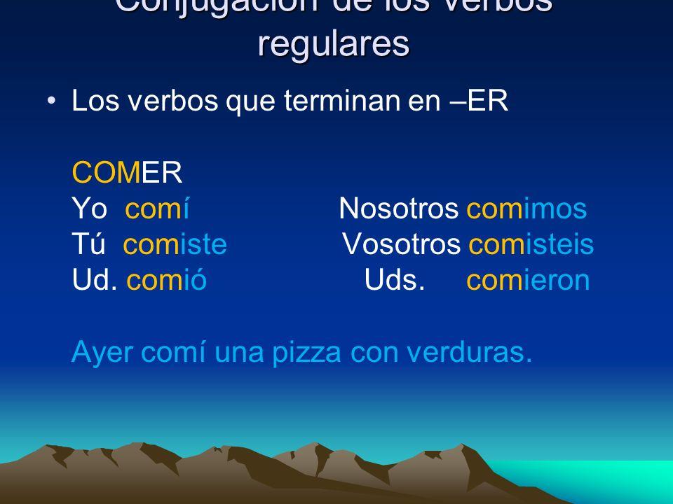 Conjugación de los verbos regulares Los verbos que terminan en –ER COMER Yo comí Nosotros comimos Tú comiste Vosotros comisteis Ud. comió Uds. comiero