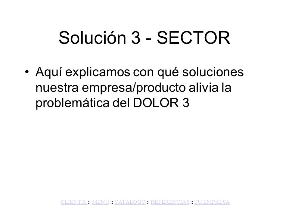 DOLOR 4 - SECTOR Aquí describimos un DOLOR típico del sector de nuestro cliente.