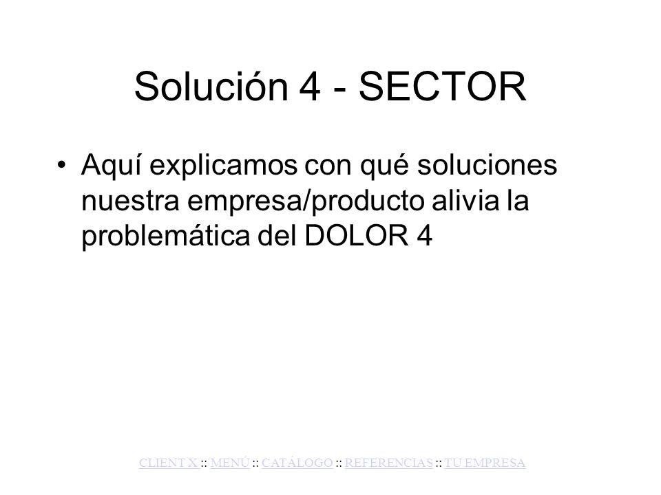 DOLOR 5 - SECTOR Aquí describimos un DOLOR típico del sector de nuestro cliente.