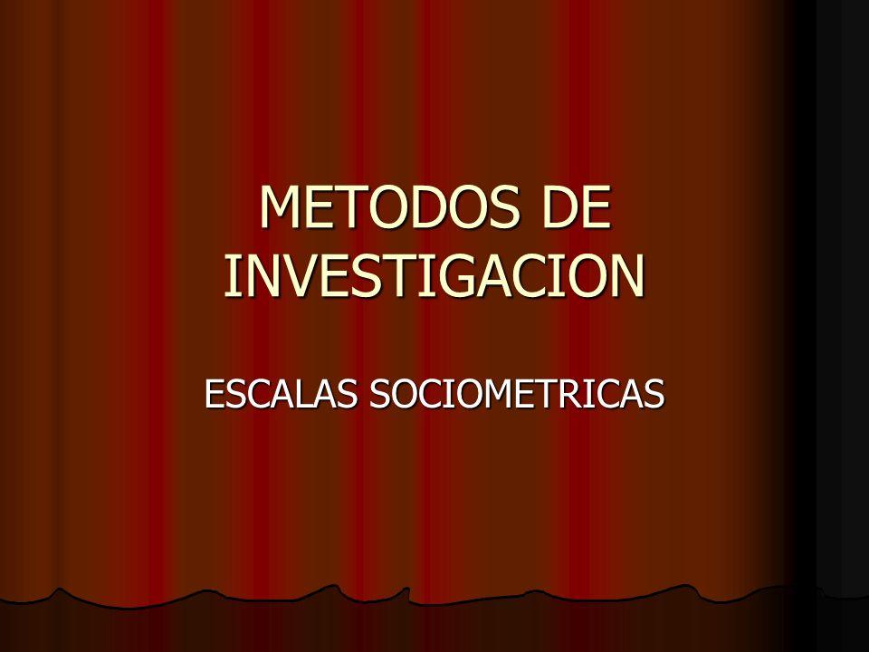 METODOS DE INVESTIGACION ESCALAS SOCIOMETRICAS