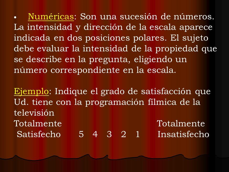 Numéricas: Son una sucesión de números. La intensidad y dirección de la escala aparece indicada en dos posiciones polares. El sujeto debe evaluar la i