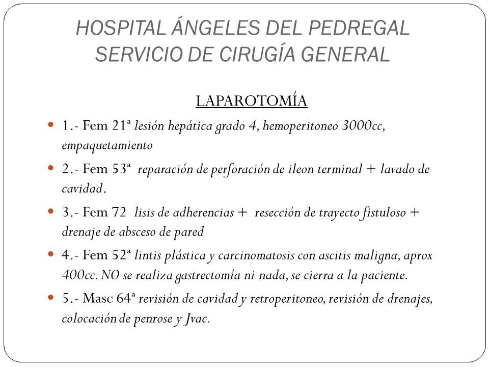 HOSPITAL ÁNGELES DEL PEDREGAL SERVICIO DE CIRUGÍA GENERAL LAPAROTOMÍA 1.- Fem 21ª lesión hepática grado 4, hemoperitoneo 3000cc, empaquetamiento 2.- F