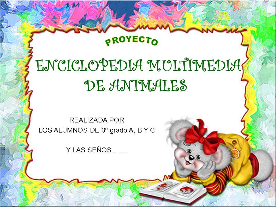 ENCICLOPEDIA MULTIMEDIA DE ANIMALES REALIZADA POR LOS ALUMNOS DE 3º grado A, B Y C Y LAS SEÑOS…….
