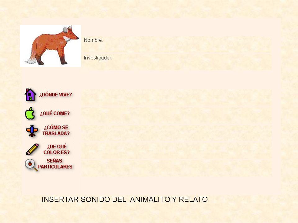 Nombre: Investigador: INSERTAR SONIDO DEL ANIMALITO Y RELATO