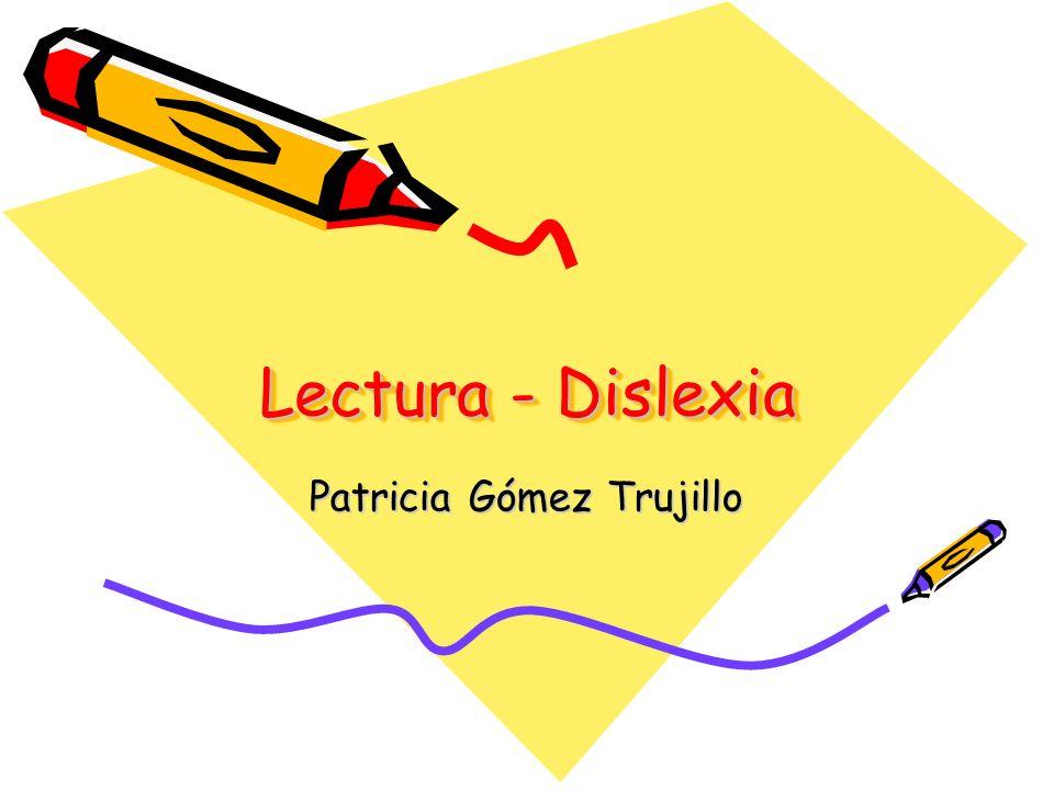 Lectura - Dislexia Patricia Gómez Trujillo
