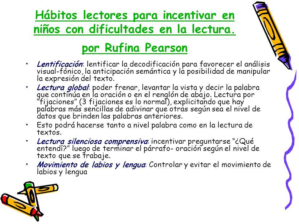 Hábitos lectores para incentivar en niños con dificultades en la lectura. por Rufina Pearson Lentificación: lentificar la decodificación para favorece