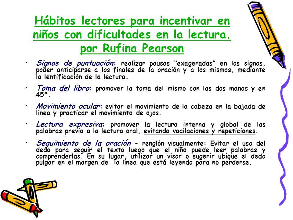 Hábitos lectores para incentivar en niños con dificultades en la lectura. por Rufina Pearson Signos de puntuación: realizar pausas exageradas en los s