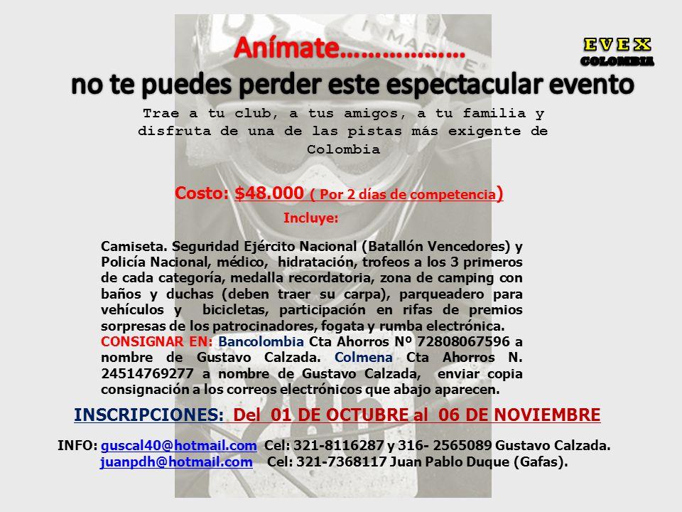 Costo: $48.000 ( Por 2 días de competencia ) Incluye: Camiseta. Seguridad Ejército Nacional (Batallón Vencedores) y Policía Nacional, médico, hidratac
