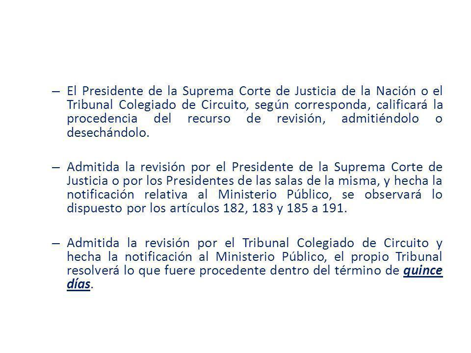 – El Presidente de la Suprema Corte de Justicia de la Nación o el Tribunal Colegiado de Circuito, según corresponda, calificará la procedencia del rec