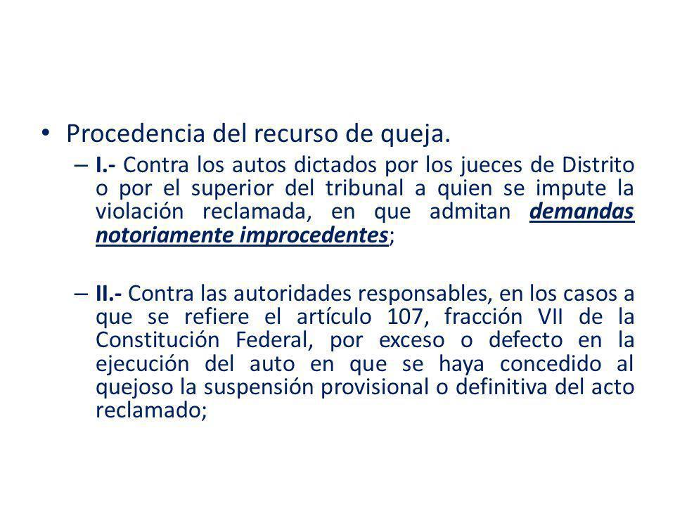 Procedencia del recurso de queja. – I.- Contra los autos dictados por los jueces de Distrito o por el superior del tribunal a quien se impute la viola